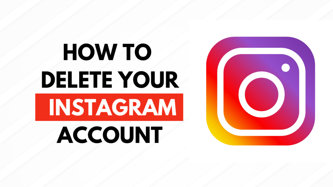 How to Delete Your Instagram Account  – Simple and Easy