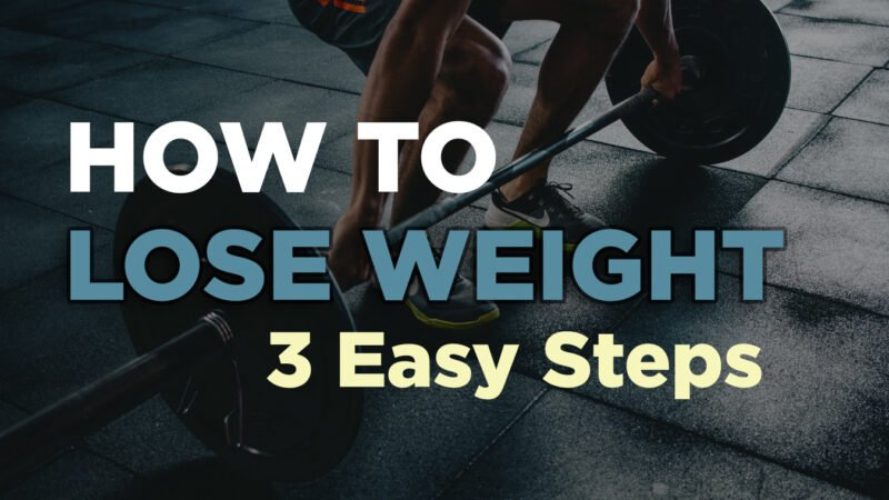 How to Lose Weight with 3 Easy Steps – Burn Fat