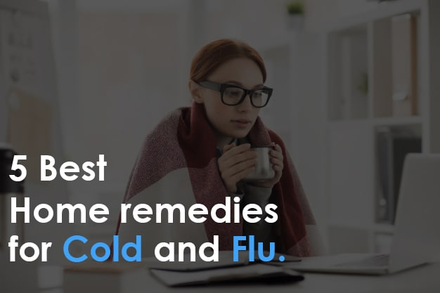5 Best Home Remedies for Cold and Flu