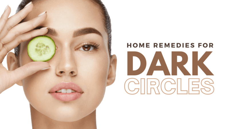 5 Best Home Remedies to Get Rid of Dark Circles