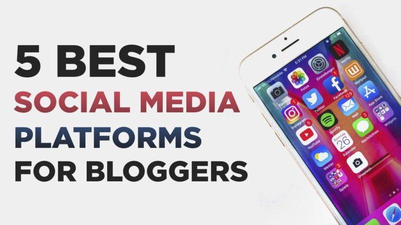 5 Best Social Media Platforms for Bloggers and Business