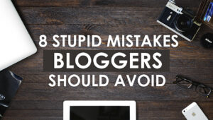 8 Mistakes Bloggers Should Avoid