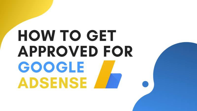 How to Get Approved For Google Adsense in 2021