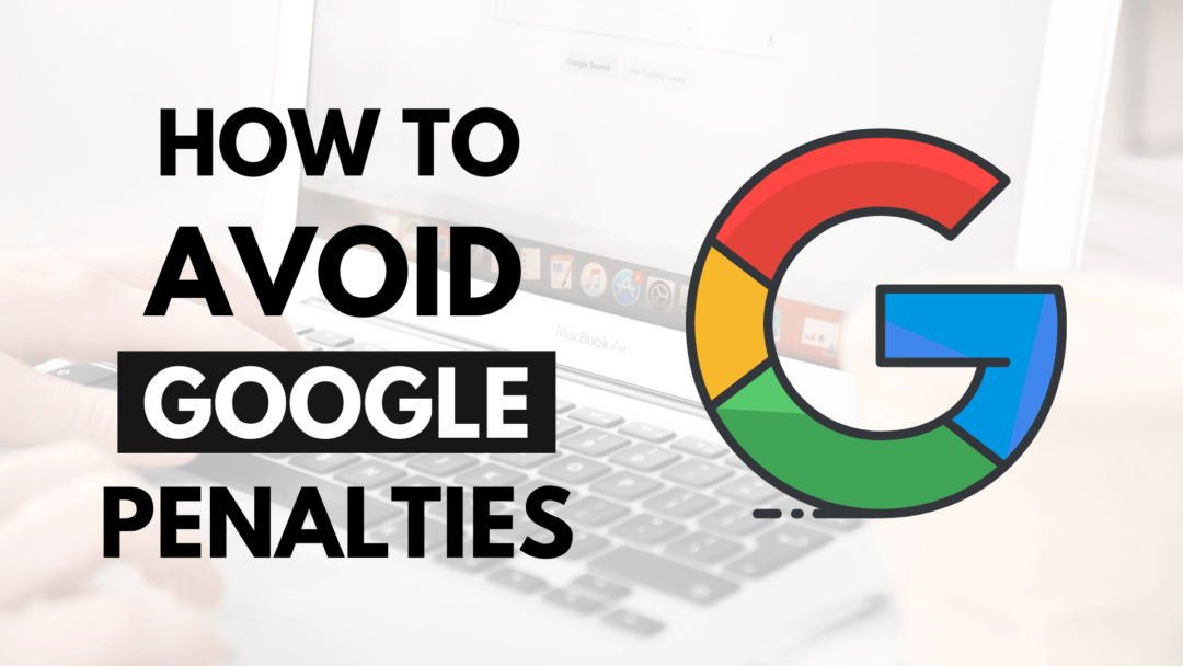 How to Avoid Google Penalties on Your Site & Youtube Channel